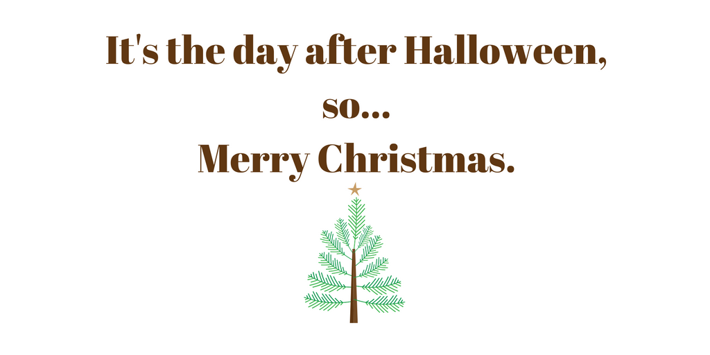 its-the-day-after-halloween-so-happy-holidays-2